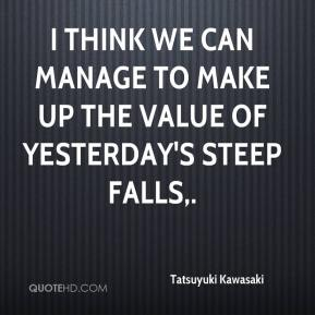 I think we can manage to make up the value of yesterday's steep falls.