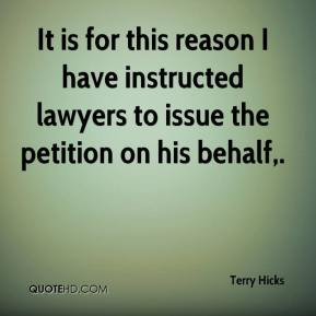 Terry Hicks  - It is for this reason I have instructed lawyers to issue the petition on his behalf.