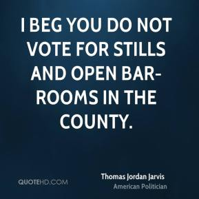 I beg you do not vote for stills and open bar-rooms in the county.