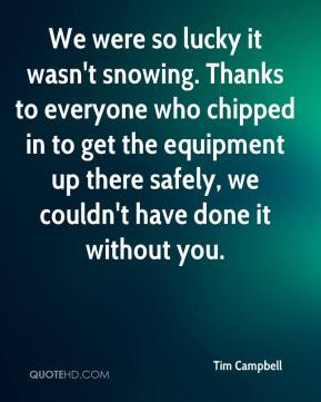 Tim Campbell  - We were so lucky it wasn't snowing. Thanks to everyone who chipped in to get the equipment up there safely, we couldn't have done it without you.