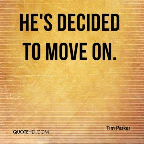 Tim Parker  - He's decided to move on.