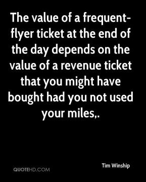 Tim Winship  - The value of a frequent-flyer ticket at the end of the day depends on the value of a revenue ticket that you might have bought had you not used your miles.