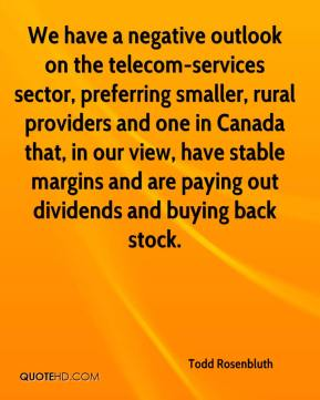Todd Rosenbluth  - We have a negative outlook on the telecom-services sector, preferring smaller, rural providers and one in Canada that, in our view, have stable margins and are paying out dividends and buying back stock.