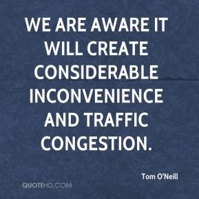 We are aware it will create considerable inconvenience and traffic congestion.