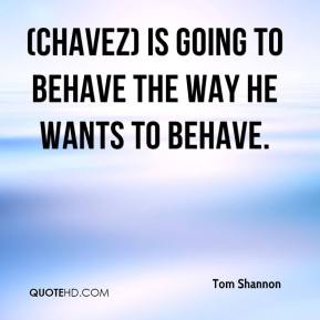 (Chavez) is going to behave the way he wants to behave.