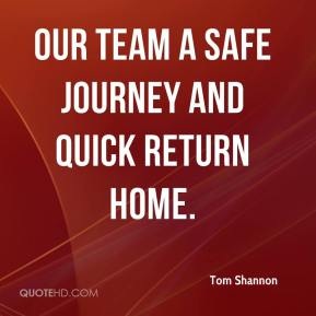 Tom Shannon  - our team a safe journey and quick return home.