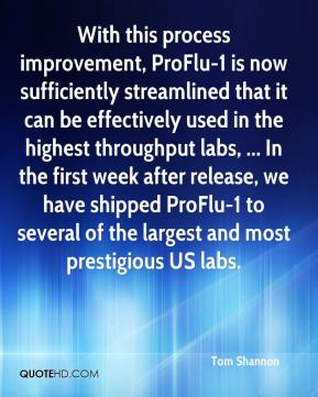 Tom Shannon  - With this process improvement, ProFlu-1 is now sufficiently streamlined that it can be effectively used in the highest throughput labs, ... In the first week after release, we have shipped ProFlu-1 to several of the largest and most prestigious US labs.