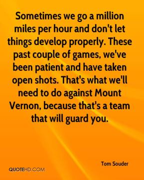 Sometimes we go a million miles per hour and don't let things develop properly. These past couple of games, we've been patient and have taken open shots. That's what we'll need to do against Mount Vernon, because that's a team that will guard you.