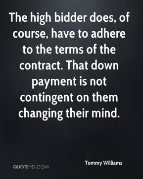 The high bidder does, of course, have to adhere to the terms of the contract. That down payment is not contingent on them changing their mind.