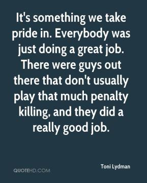 It's something we take pride in. Everybody was just doing a great job. There were guys out there that don't usually play that much penalty killing, and they did a really good job.