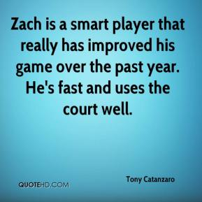 Tony Catanzaro  - Zach is a smart player that really has improved his game over the past year. He's fast and uses the court well.