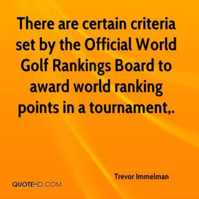 Trevor Immelman  - There are certain criteria set by the Official World Golf Rankings Board to award world ranking points in a tournament.