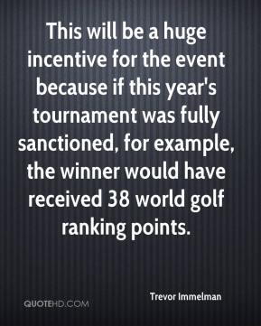 This will be a huge incentive for the event because if this year's tournament was fully sanctioned, for example, the winner would have received 38 world golf ranking points.