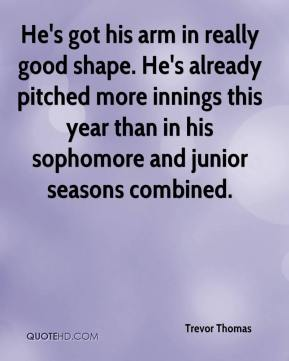 He's got his arm in really good shape. He's already pitched more innings this year than in his sophomore and junior seasons combined.