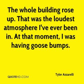 Tyler Azzarelli  - The whole building rose up. That was the loudest atmosphere I've ever been in. At that moment, I was having goose bumps.