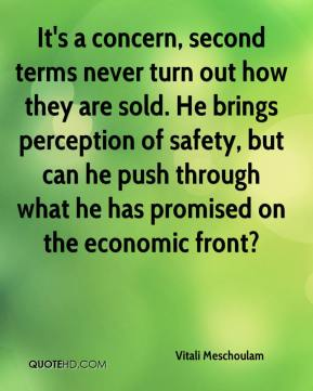 Vitali Meschoulam  - It's a concern, second terms never turn out how they are sold. He brings perception of safety, but can he push through what he has promised on the economic front?