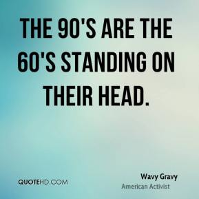 The 90's are the 60's standing on their head.