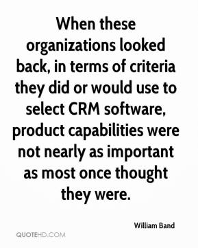 When these organizations looked back, in terms of criteria they did or would use to select CRM software, product capabilities were not nearly as important as most once thought they were.