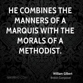 He combines the manners of a Marquis with the morals of a Methodist.
