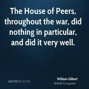 The House of Peers, throughout the war, did nothing in particular, and did it very well.