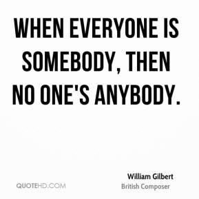 When everyone is somebody, then no one's anybody.