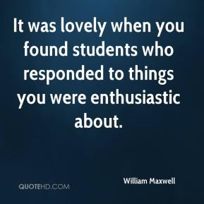 It was lovely when you found students who responded to things you were enthusiastic about.