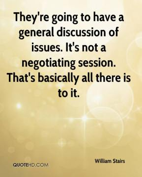 William Stairs  - They're going to have a general discussion of issues. It's not a negotiating session. That's basically all there is to it.