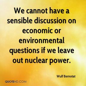 Wulf Bernotat  - We cannot have a sensible discussion on economic or environmental questions if we leave out nuclear power.