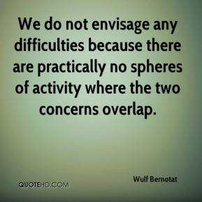 We do not envisage any difficulties because there are practically no spheres of activity where the two concerns overlap.