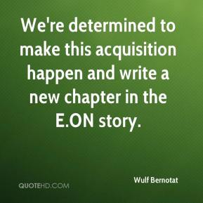 We're determined to make this acquisition happen and write a new chapter in the E.ON story.