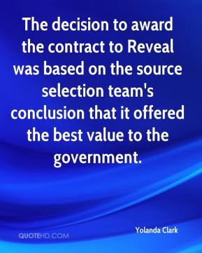Yolanda Clark  - The decision to award the contract to Reveal was based on the source selection team's conclusion that it offered the best value to the government.