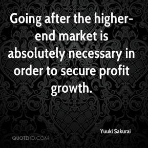 Going after the higher-end market is absolutely necessary in order to secure profit growth.