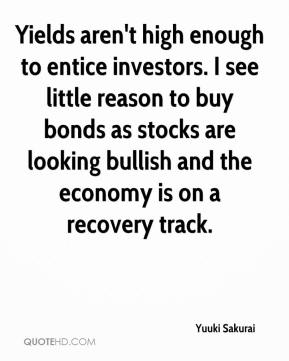 Yields aren't high enough to entice investors. I see little reason to buy bonds as stocks are looking bullish and the economy is on a recovery track.
