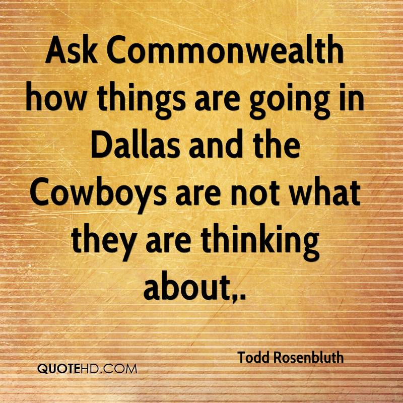 Ask Commonwealth how things are going in Dallas and the Cowboys are not what they are thinking about.