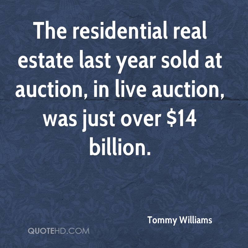 The residential real estate last year sold at auction, in live auction, was just over $14 billion.