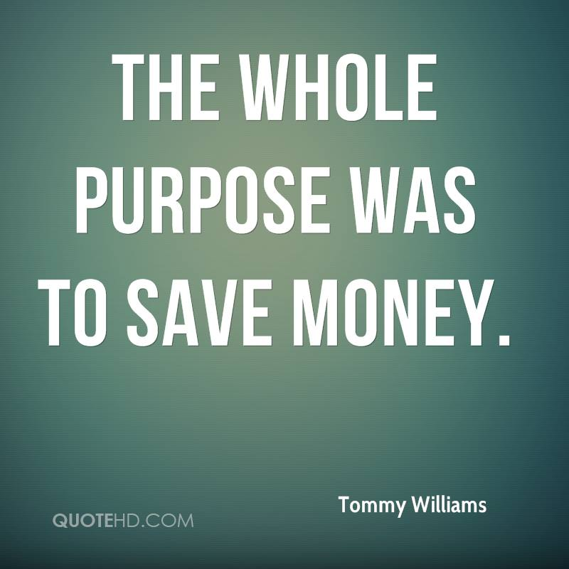 The whole purpose was to save money.