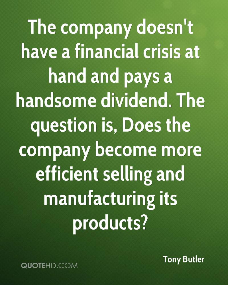 The company doesn't have a financial crisis at hand and pays a handsome dividend. The question is, Does the company become more efficient selling and manufacturing its products?