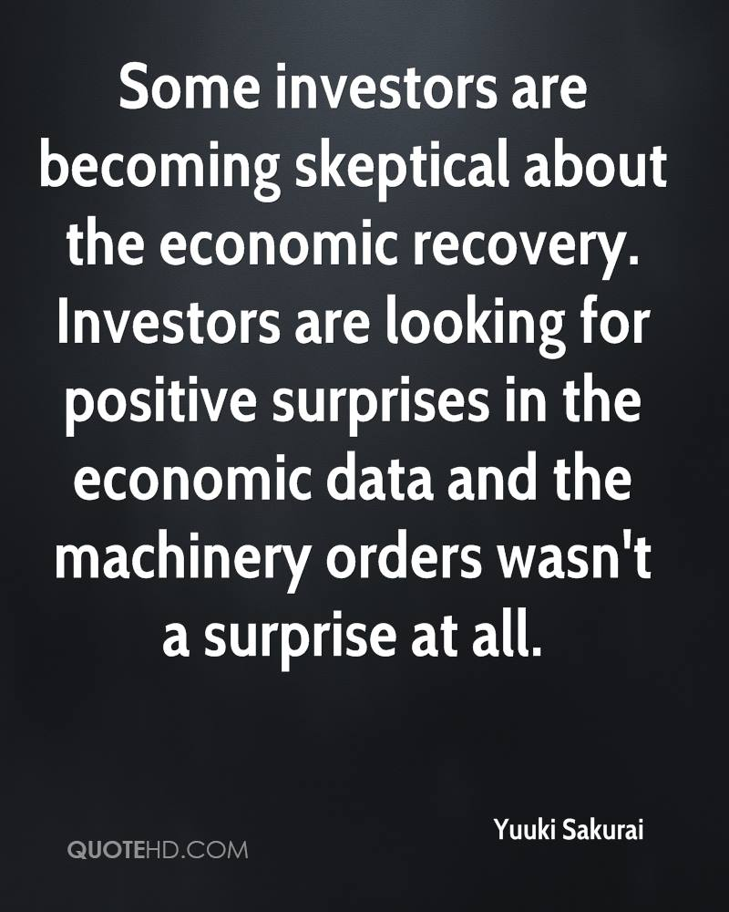 Some investors are becoming skeptical about the economic recovery. Investors are looking for positive surprises in the economic data and the machinery orders wasn't a surprise at all.