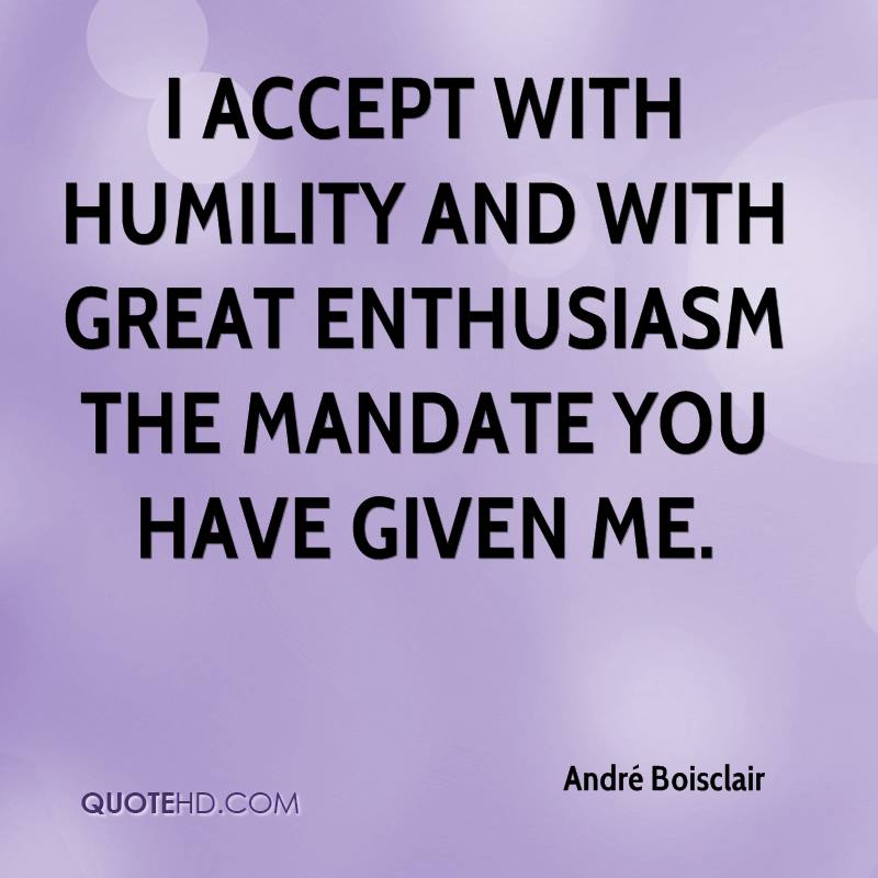 I accept with humility and with great enthusiasm the mandate you have given me.