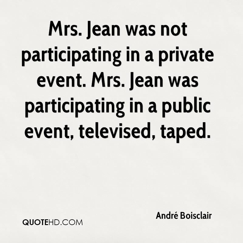 Mrs. Jean was not participating in a private event. Mrs. Jean was participating in a public event, televised, taped.