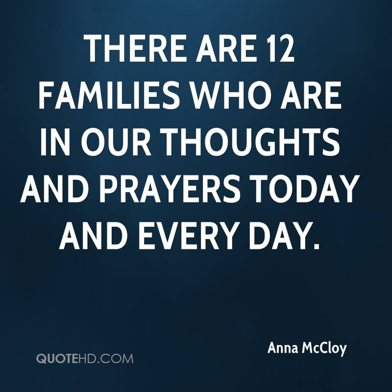 There are 12 families who are in our thoughts and prayers today and every day.