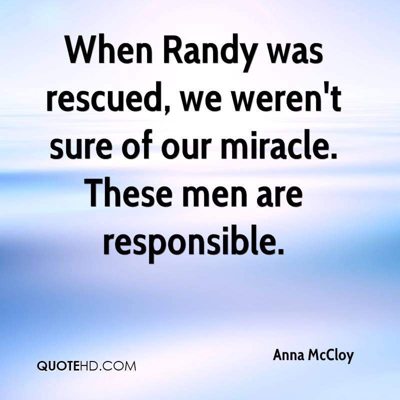 When Randy was rescued, we weren't sure of our miracle. These men are responsible.