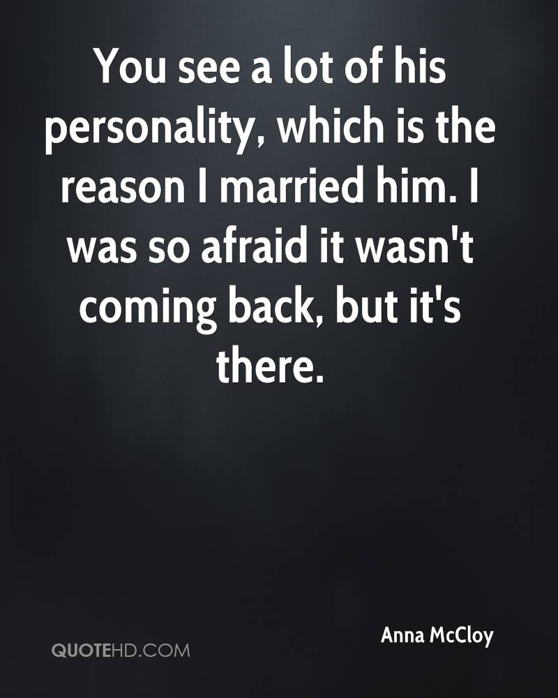 You see a lot of his personality, which is the reason I married him. I was so afraid it wasn't coming back, but it's there.