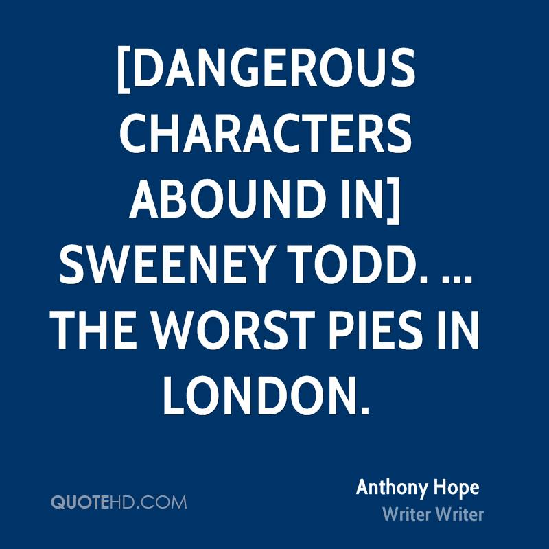 [Dangerous characters abound in] Sweeney Todd. ... The Worst Pies in London.