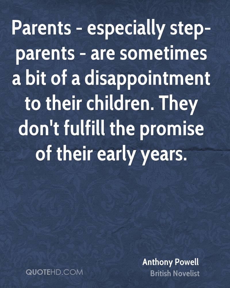 Parents - especially step-parents - are sometimes a bit of a disappointment to their children. They don't fulfill the promise of their early years.