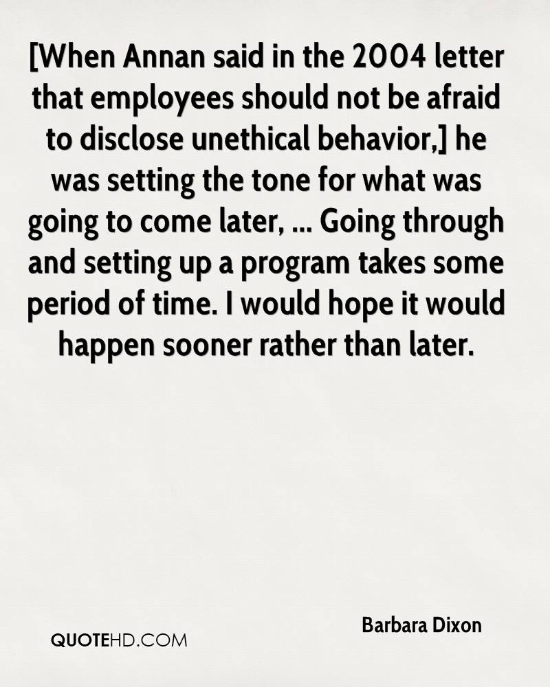 [When Annan said in the 2004 letter that employees should not be afraid to disclose unethical behavior,] he was setting the tone for what was going to come later, ... Going through and setting up a program takes some period of time. I would hope it would happen sooner rather than later.