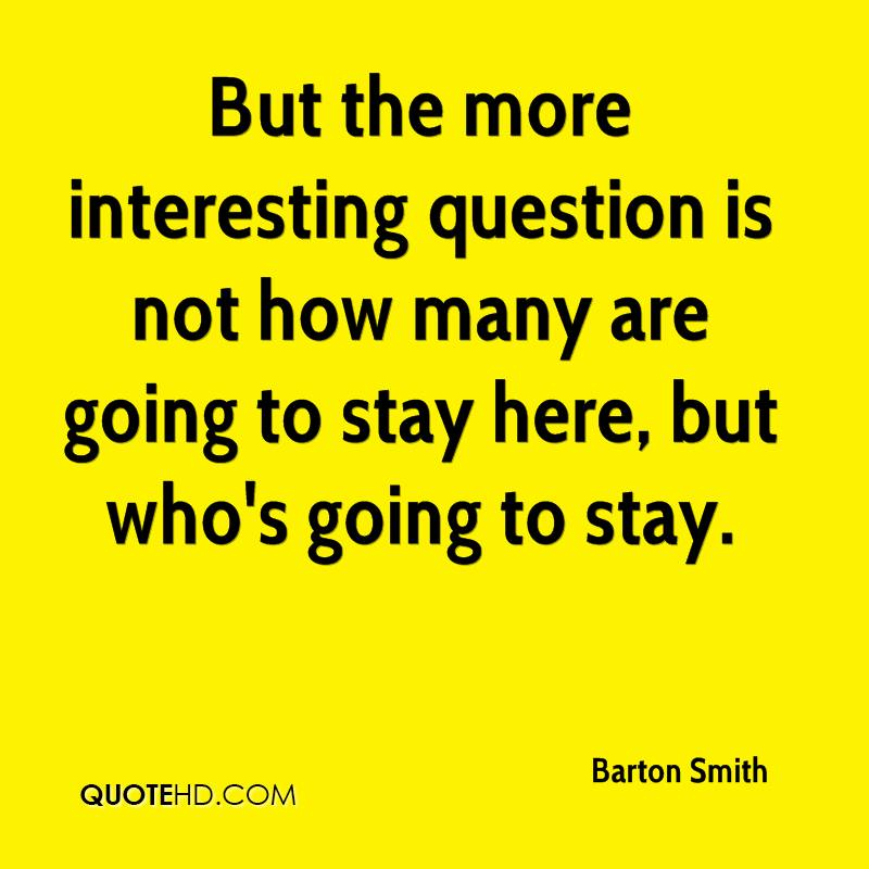 But the more interesting question is not how many are going to stay here, but who's going to stay.