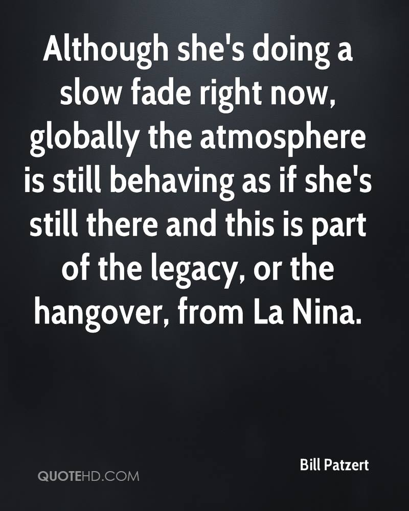 Although she's doing a slow fade right now, globally the atmosphere is still behaving as if she's still there and this is part of the legacy, or the hangover, from La Nina.
