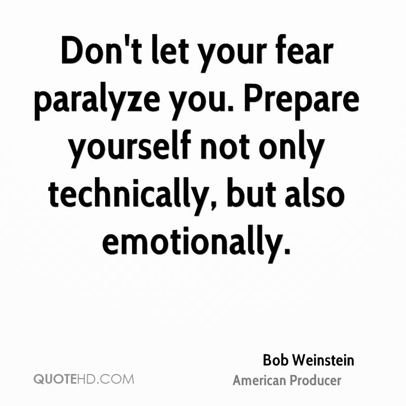 Don't let your fear paralyze you. Prepare yourself not only technically, but also emotionally.