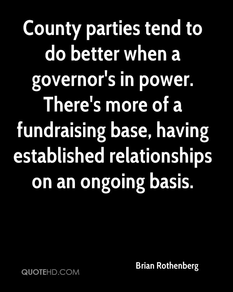 County parties tend to do better when a governor's in power. There's more of a fundraising base, having established relationships on an ongoing basis.